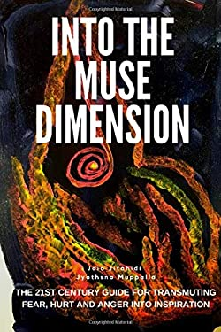 INTO THE MUSE DIMENSION: THE 21ST CENTURY GUIDE FOR TRANSMUTING FEAR, HURT AND ANGER INTO  INSPIRATION  (THE MUSES)