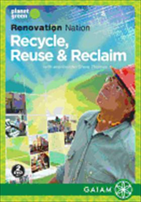 Renovation Nation: Learn How to Recycle / Reuse & Reclaim