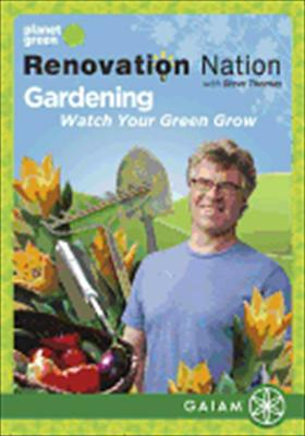 Renovation Nation: Gardening Watch Your Green Grow