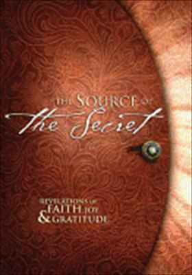 The Source of the Secret: Revelations in Faith, Joy & Gratitude