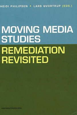 Moving Media Studies: Remediation Revisited 9788759312612