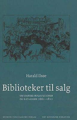 Biblioteker Til Salg: Om Danske Bogauktioner Og Kataloger 1661-1811 9788763504478