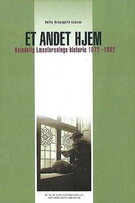 Et Andet Hjem: Kvindelig Laeseforenings Historie 1872-1962 9788763504539