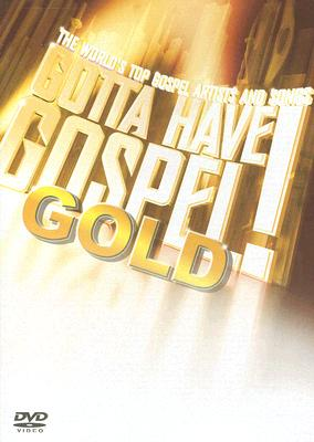 Gotta Have Gospel! Gold: The World's Top Gospel Artists and Songs