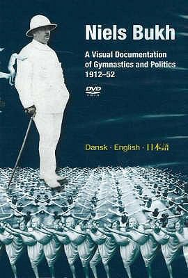 Niels Bukh: A Visual Documentation of Gymnastics and Politics, 1912-52 9788763506045