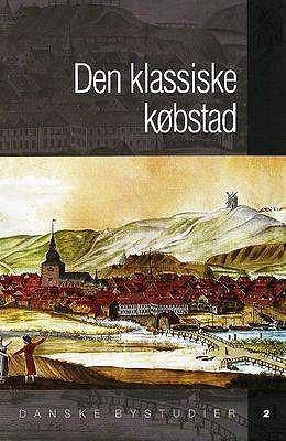 Den Klassiske Kobstad: Redigeret Af Soren Bitsch Christensen 9788779341500