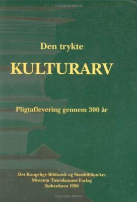 Den Trykte Kulturarv: Pligtaflevering Gennem 300 AR 9788772895055