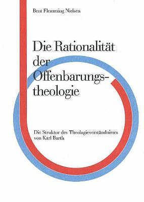 Die Rationalitat der Offenbarungs, Theologie: Die Striktur des Theologieverstandnisses von Karl Barth 9788772881881