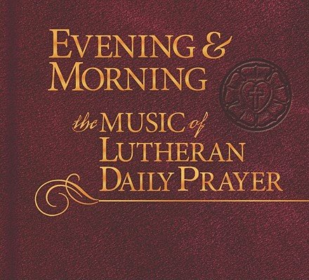 Evening & Morning: Music of Lutheran Daily Prayer