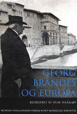 Georg Brandes OG Europa: Forelsninger Fra 1. Internationale Georg Brandes Konference, Firenze, 7-9 November 2002 9788772899268