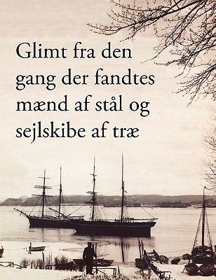 Glimt Fra Den Gang, Der Fandtes Maend AF Stal Og Sejlskibe AF Trae 9788771146004