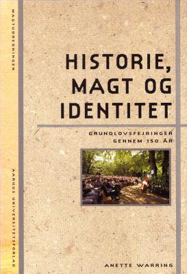 Historie, Magt Og Identitet: Grundlovsfejringer Gennem 150 Ar 9788779340572