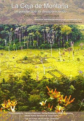 La Ceja de Montana: Un Paisaje Que Va Desapareciendo/A Cisappearing Landscape: Estudios Interdisciplinarios En El Noreste del Peru/Interdisciplinary S 9788776021306