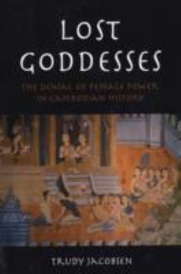 Lost Goddesses: The Denial of Female Power in Cambodian History 9788776940010
