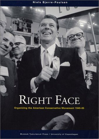 Right Face: Organizing the American Conservative Movement 1945-65 9788772898094