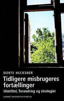 Tidligere Misbrugeres Fortaellinger: Identitet, Forandring Og Strategier 9788779342620