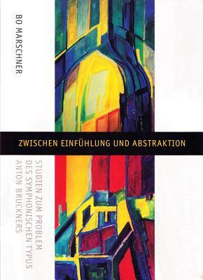 Zwischen Einfuhlung and Abstraktion: Studien Zum Problem Des Symphonischen Typus Anton Bruckners 9788772889313
