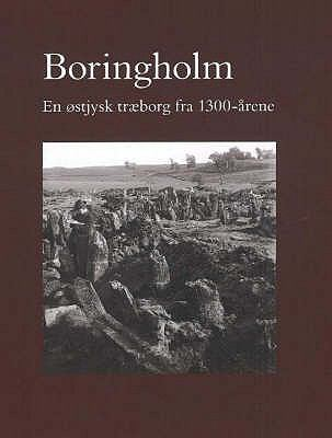 Boringholm: En Ostjysk Traeborg Fra 1300-Arene 9788788415360
