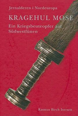 Kragehul Mose: Ein Kriegsbeuteopfer Auf Sudwestfunen: Jernalderen I Nordeuropa 9788788415681