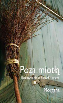 Poza Miotla: Rozmyslania O Filozofii Wicca 9788792632296