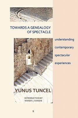 Towards a Genealogy of Spectacle: Understanding Contemporary Spectacular Experiences 9788792633071