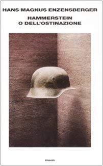 Hammerstein o dell'ostinazione. Una storia tedesca - Enzensberger, Hans M.