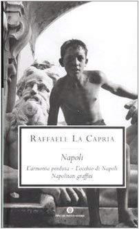Napoli: L'armonia perduta-L'occhio di Napoli-Napolitan graffiti - Raffaele La Capria