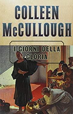 I giorni della gloria - Mccullough, Colleen