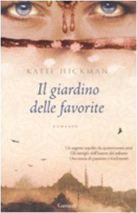 Il giardino delle favorite - Katie Hickman