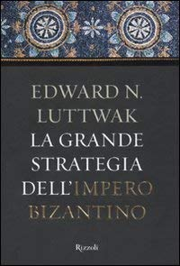 La Grande Strategia Dell'Impero Bizantino (Italian Edition) - Luttwak, E