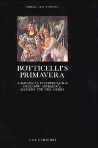 "Botticelli's "" Primavera "" : A Botanical Interpretation Including Astrology, Alchemy and the Medici (Arte E Archeologia)"
