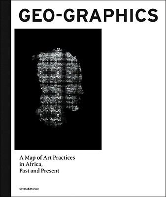 Geo-Graphics: A Map of Art Practices in Africa, Past and Present 9788836616589