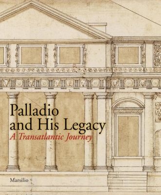Palladio and His Legacy: A Transatlantic Journey 9788831706520