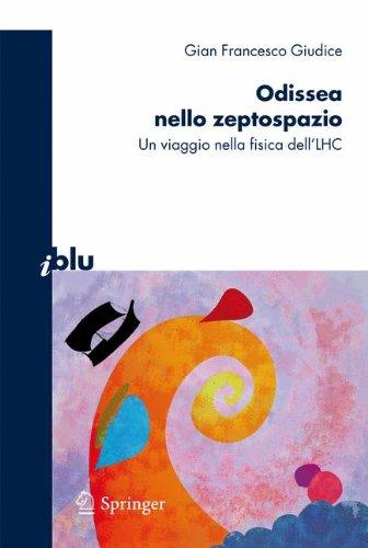 Odissea Nello Zeptospazio: Un Viaggio Nella Fisica Dell'lhc 9788847016309