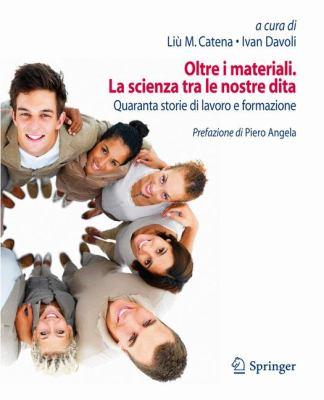 Oltre I Materiali. La Scienza Tra Le Nostre Dita: Quaranta Storie Di Lavoro E Formazione 9788847017610