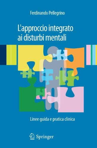 L'Approccio Integrato AI Disturbi Mentali: Linee Guida E Pratica Clinica 9788847020108