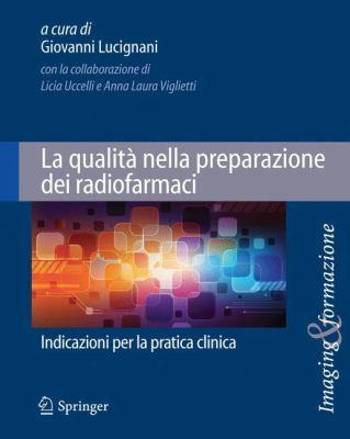 La Qualit Nella Preparazione Dei Radiofarmaci: Indicazioni Per La Pratica Clinica 9788847020191