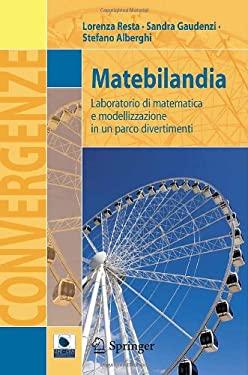 Matebilandia: Laboratorio Di Matematica E Modellizzazione in Un Parco Divertimenti 9788847023116