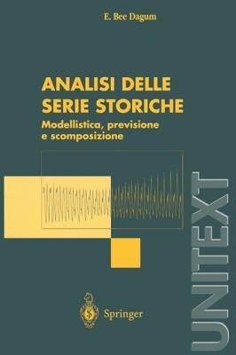 Analisi Delle Serie Storiche: Modellistica, Previsione E Scomposizione 9788847001466