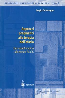 Approcci Pragmatici Alla Terapia Dell'afasia: Dai Modelli Empirici Alla Tecnica P.A.C.E. 9788847001657