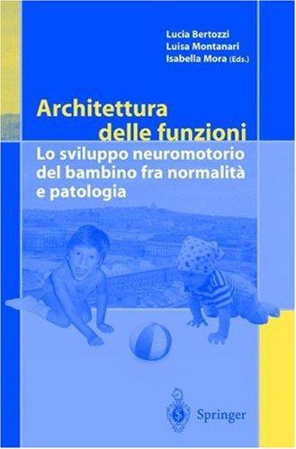 Architettura Delle Funzioni: Lo Sviluppo Neuromotorio del Bambino Fra Normalita E Patologia 9788847001718