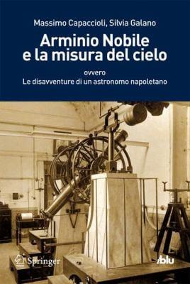 Arminio Nobile E La Misura del Cielo: Ovvero Le Disavventure Di Un Astronomo Napoletano 9788847026391