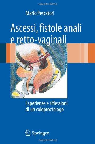 Ascessi, Fistole Anali E Retto-Vaginali: Esperienze E Riflessioni Di un Coloproctologo 9788847019133