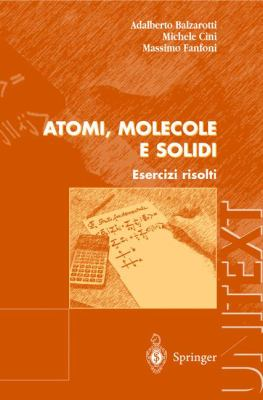 Atomi, Molecole E Solidi: Esercizi Risolti 9788847002708