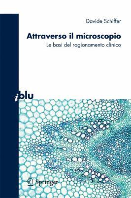 Attraverso Il Microscopio: Neuroscienze E Basi del Ragionamento Clinico 9788847018921