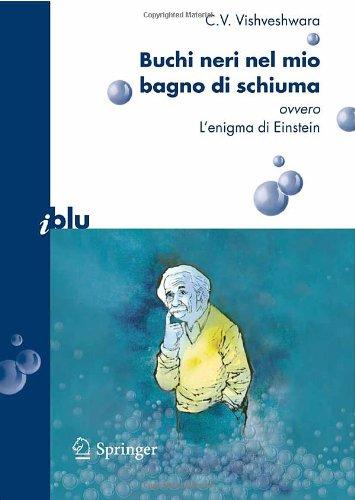 Buchi Neri Nel Mio Bagno Di Schiuma Ovvero L'Enigma Di Einstein 9788847006737