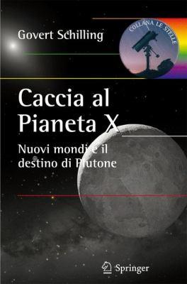 Caccia Al Pianeta X: Nuovi Mondi E Il Destino Di Plutone 9788847016606