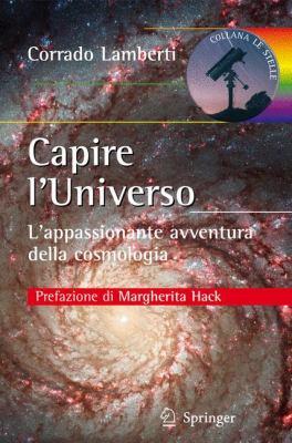 Capire L Universo: L'Appassionante Avventura Della Cosmologia 9788847019676