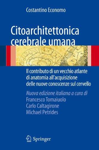 Citoarchitettonica Cerebrale Umana: Il Contributo Di un Vecchio Atlante Di Anatomia All'acquisizione Di Nuove Conoscenze Sul Cervello 9788847017252