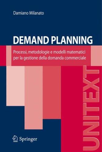 Demand Planning: Processi, Metodologie E Modelli Matematici Per la Gestione Della Domanda Commerciale 9788847008212